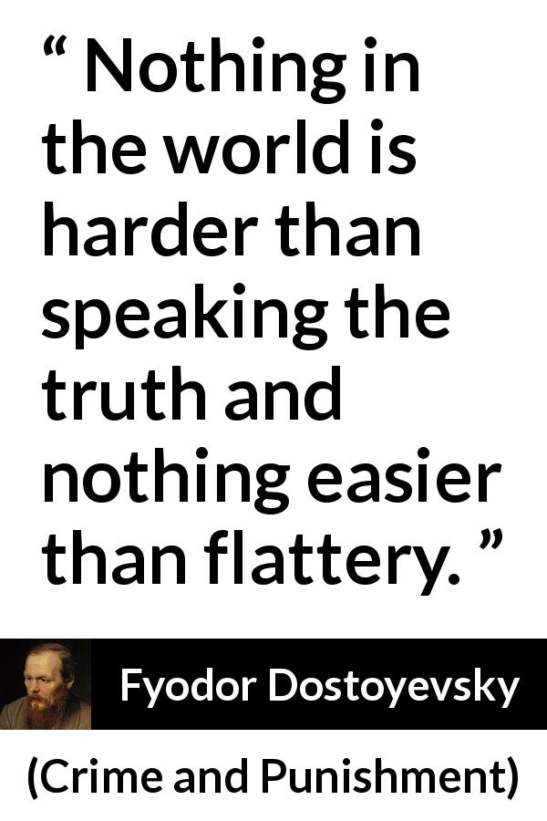 """""""Nothing in the world is harder than speaking the truth"""