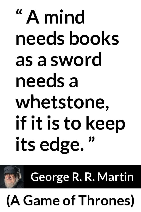 """""""A mind needs books as a sword needs a whetstone, if it is"""