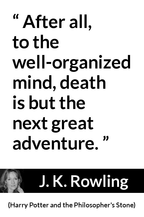 """""""After all, to the well-organized mind, death is but the"""