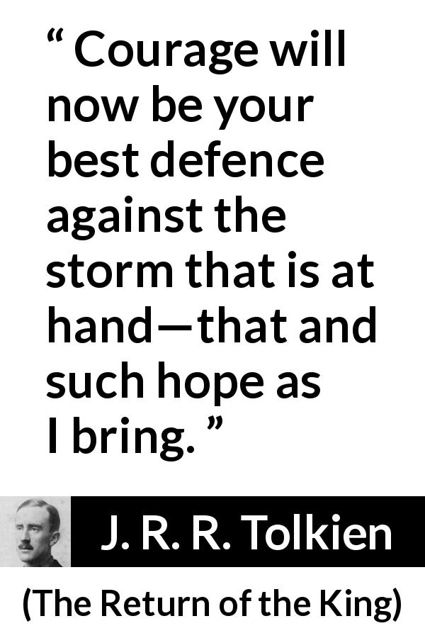 """""""Courage will now be your best defence against the storm"""