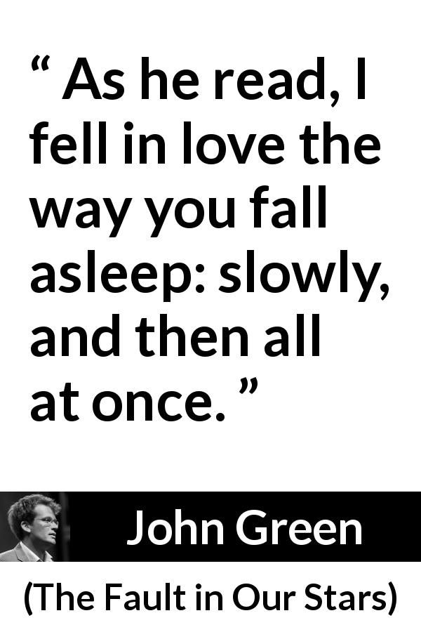 """As he read, I fell in love the way you fall asleep"