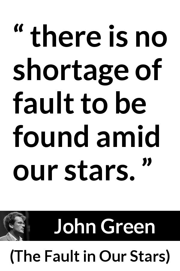 """""""there is no shortage of fault to be found amid our stars"""
