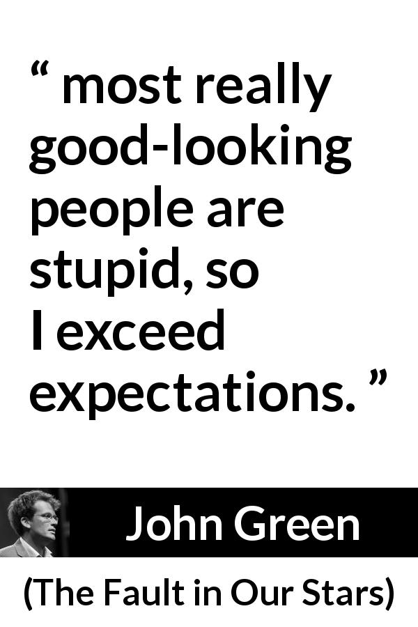 """""""most really good-looking people are stupid, so I exceed"""