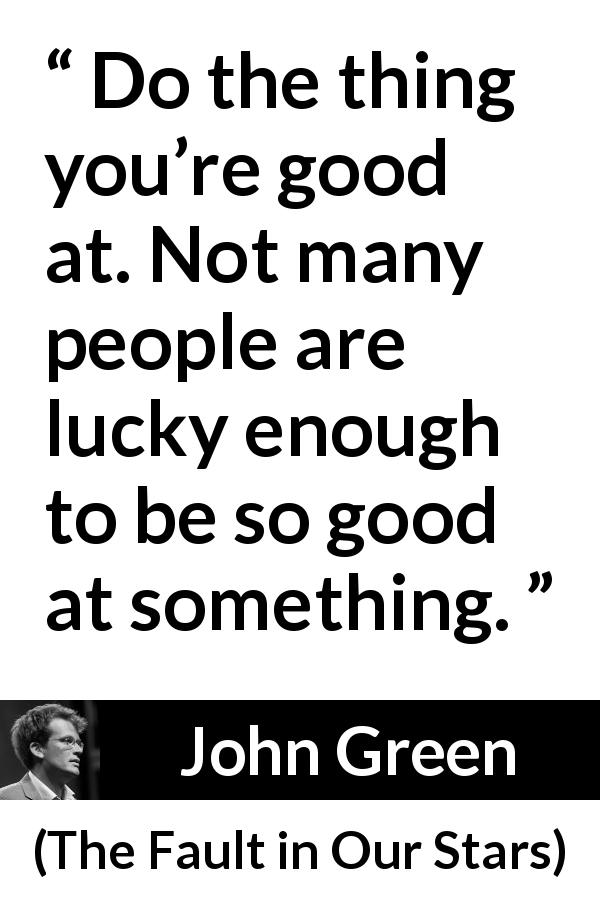 """""""Do the thing you're good at. Not many people are lucky"""
