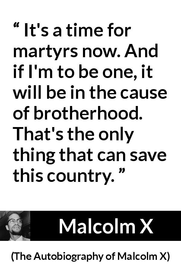 """It's a time for martyrs now. And if I'm to be one, it"