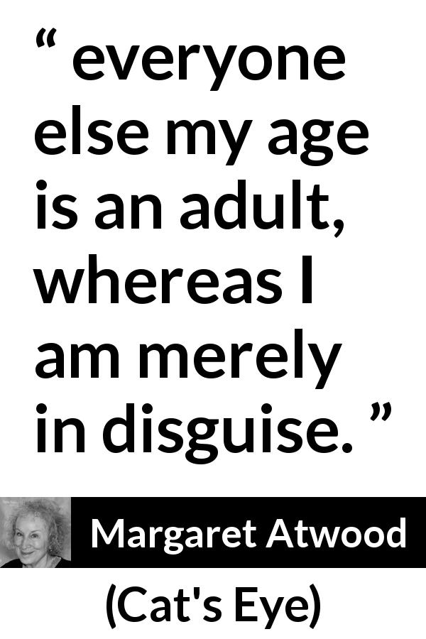 """""""everyone else my age is an adult, whereas I am merely in"""