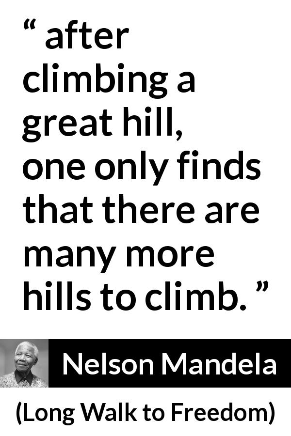 """""""after climbing a great hill, one only finds that there"""
