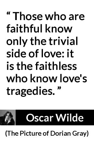 """""""Those who are faithful know only the trivial side of love"""