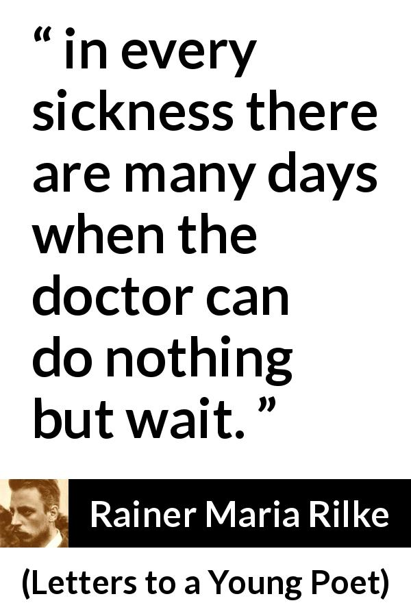 """But in every sickness there are many days when the doctor"
