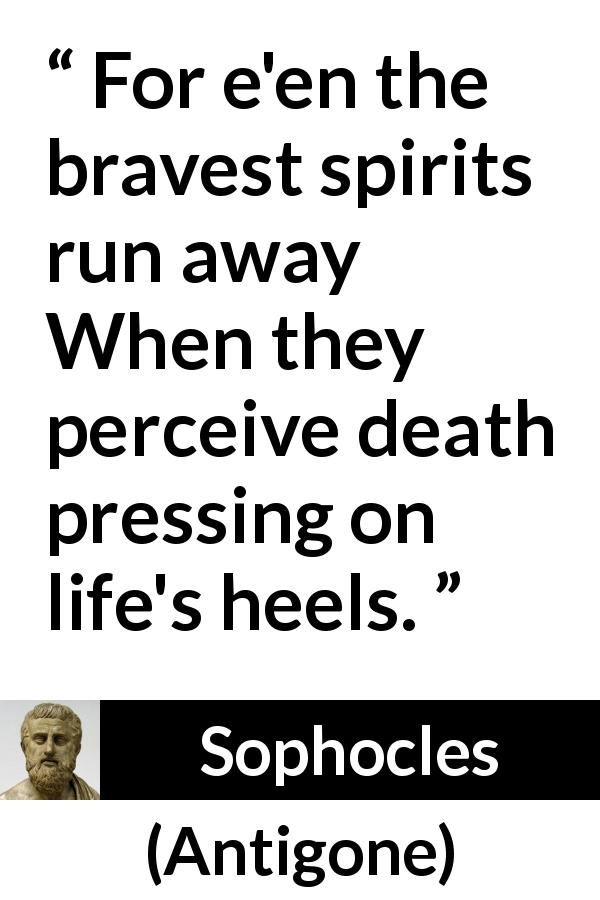 """""""For e'en the bravest spirits run away When they perceive"""