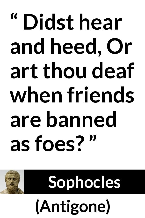 """""""Didst hear and heed, Or art thou deaf when friends are"""