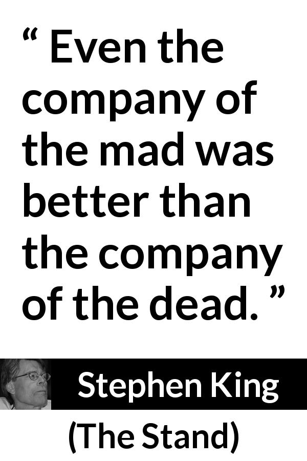 """Even the company of the mad was better than the company"
