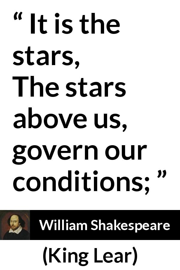 """It is the stars, The stars above us, govern our"