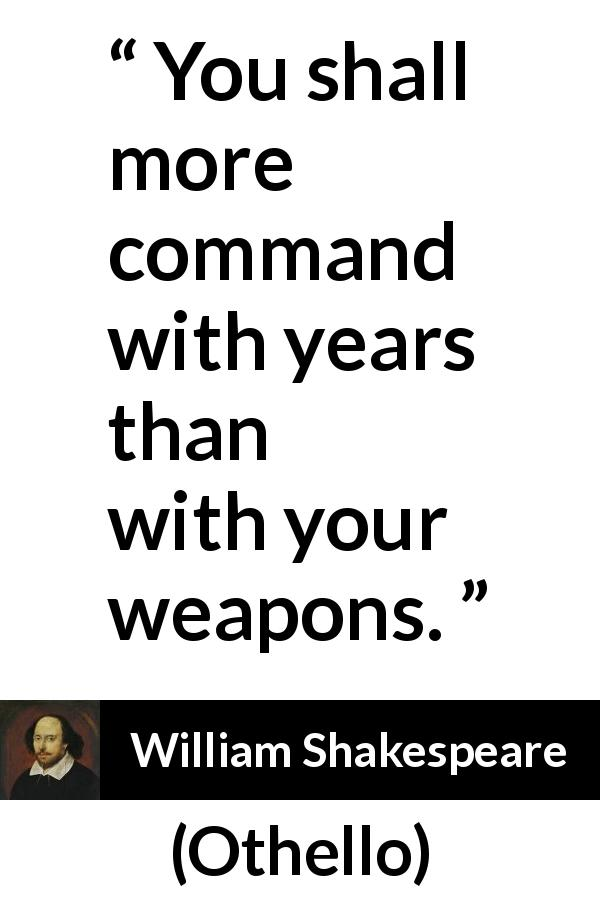 """You shall more command with years than with your weapons"