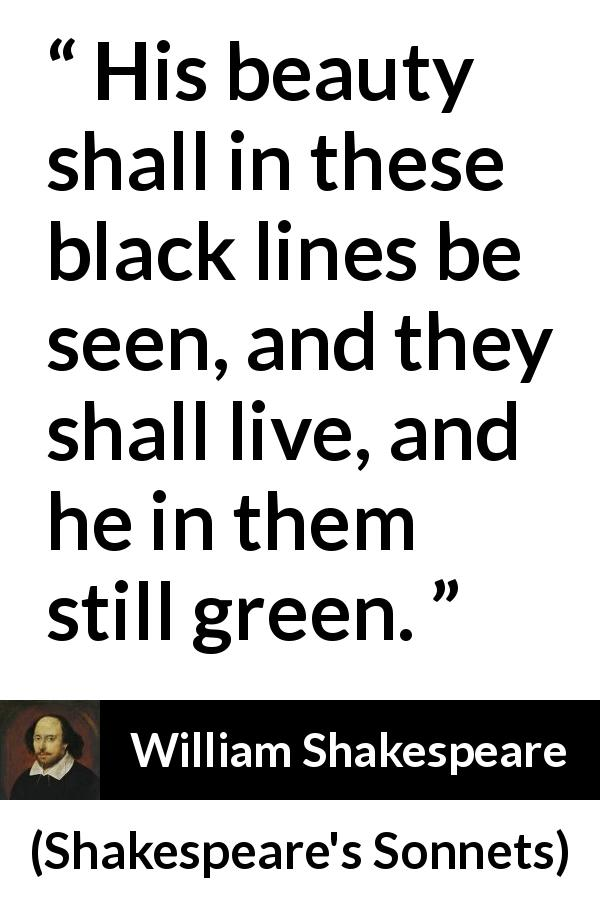 """His beauty shall in these black lines be seen, and they"