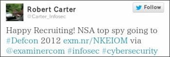 Happy Recruiting! NSA top spy going to #Defcon 2012 http://exm.nr/NKEIOM  via @examinercom #infosec #cybersecurity