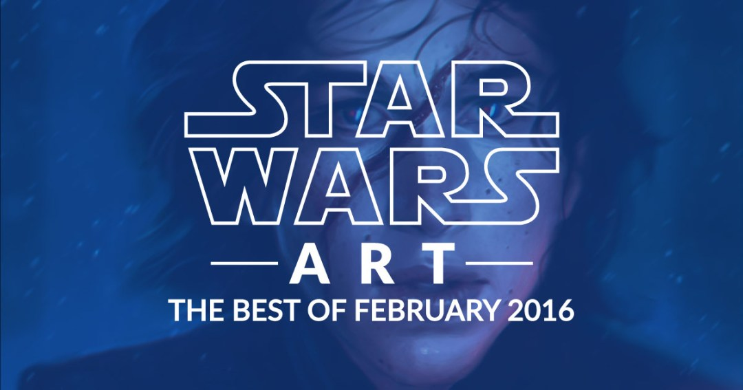 Star Wars Art: The Best Of February 2016