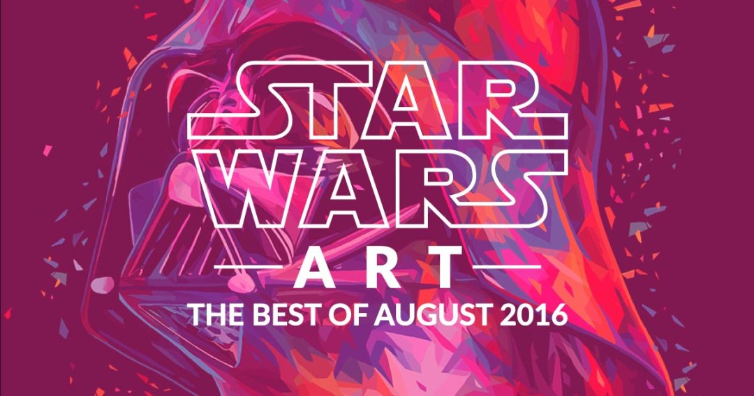 Star Wars Art: The Best of August 2016