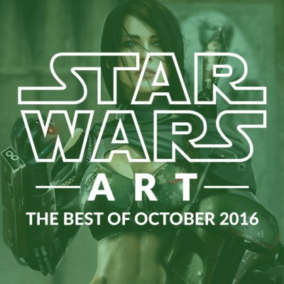 Star Wars Art: The Best Of October 2016
