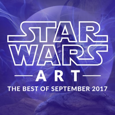 Star Wars Art: The Best Of September 2017