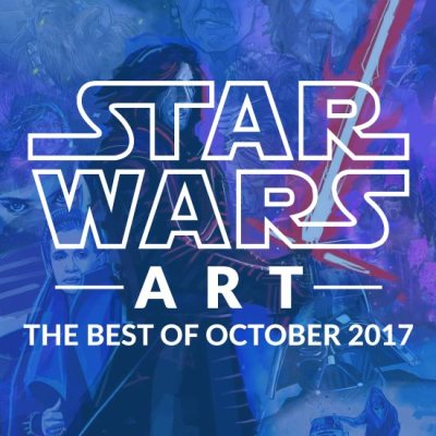 Star Wars Art: The Best of October 2017
