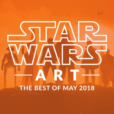 Star Wars Art: The Best Of May 2018
