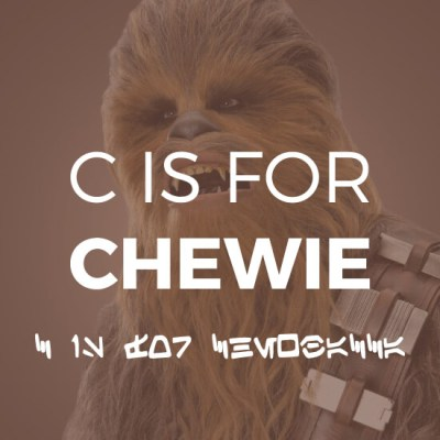 C Is For Chewie