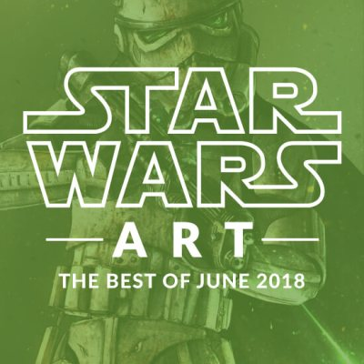 Star Wars Art: The Best Of June 2018