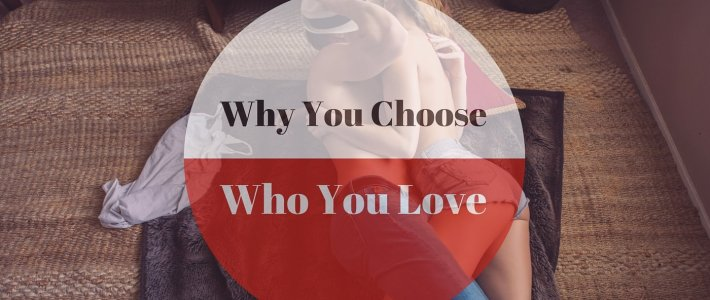Why You Choose Who You Love