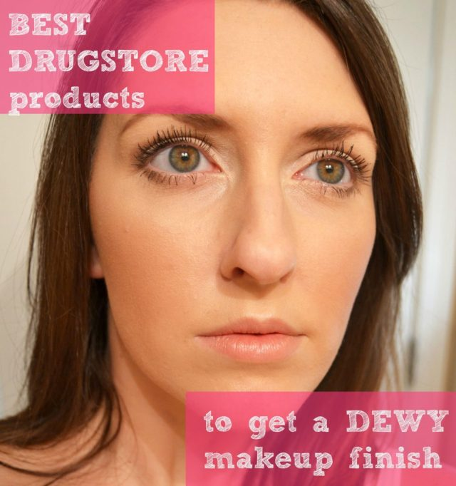 best drugstore products to get a dewy makeup finish