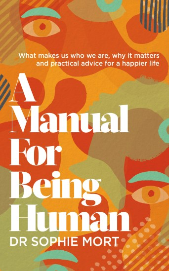 Introducing a Manual for Being Human by dr Sophie Mort
