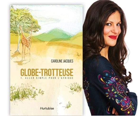 Caroline Jacques, Globe-trotteuse, tome 1, Aller simple pour l'Afrique, Montréal, Éditions Hurtubise, 2017, 248 pages, 24,95 $.