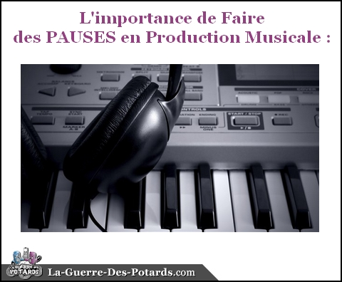 production-musicale-importance-de-faire-des-pauses