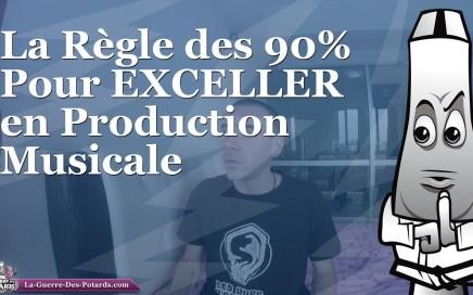 La Règle des 90% Pour EXCELLER en Production Musicale :