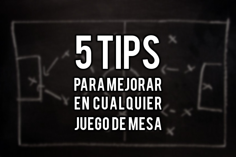 5 tips para mejorar en cualquier juego de mesa
