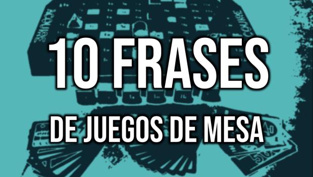 10 Frases De Juegos De Mesa La Matatena