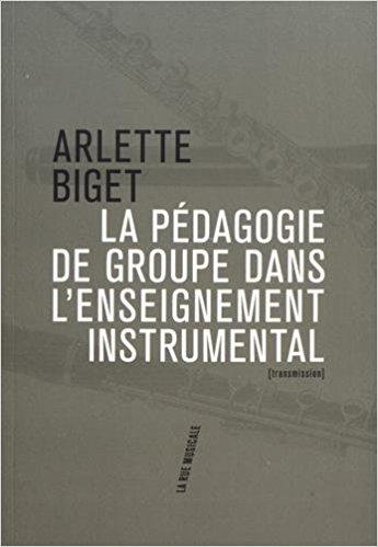 Arlette Biget La Pédagogie de groupe dans l'enseignement instrumental