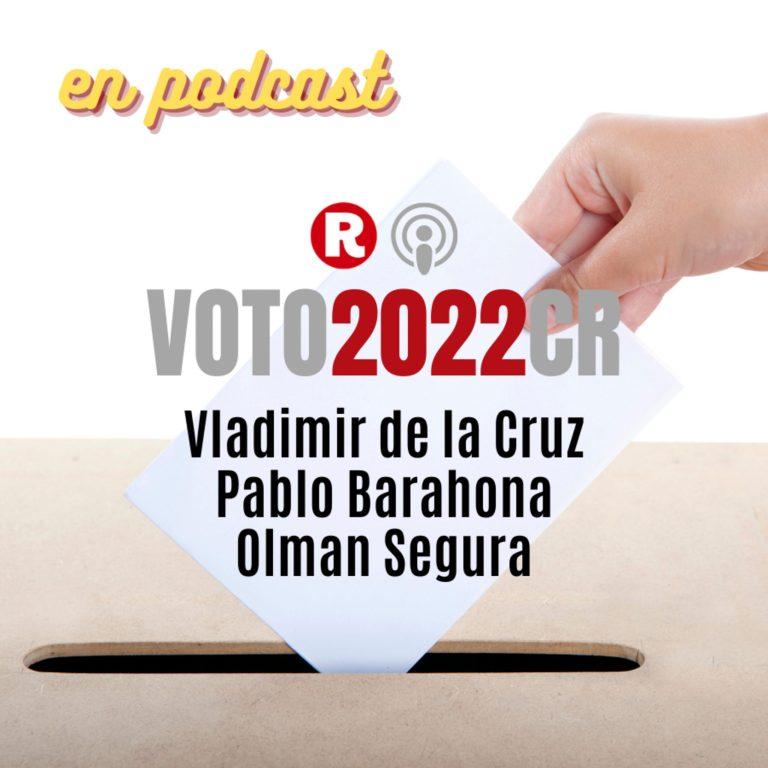 VOTO2022CR: Vladimir de la Cruz, Pablo Barahona y Olman Segura