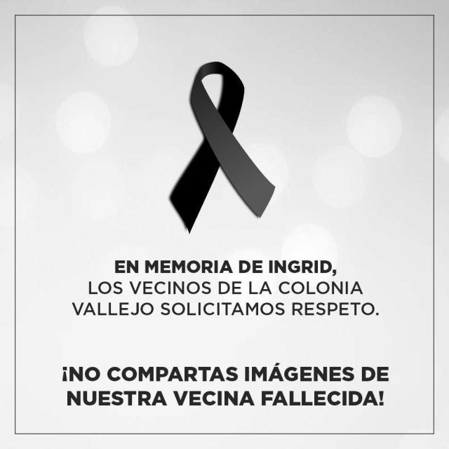 Vecinos de la colonia Vallejo piden no compartir imágenes de Ingrid Escamilla