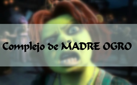 Complejo de Madre Ogro