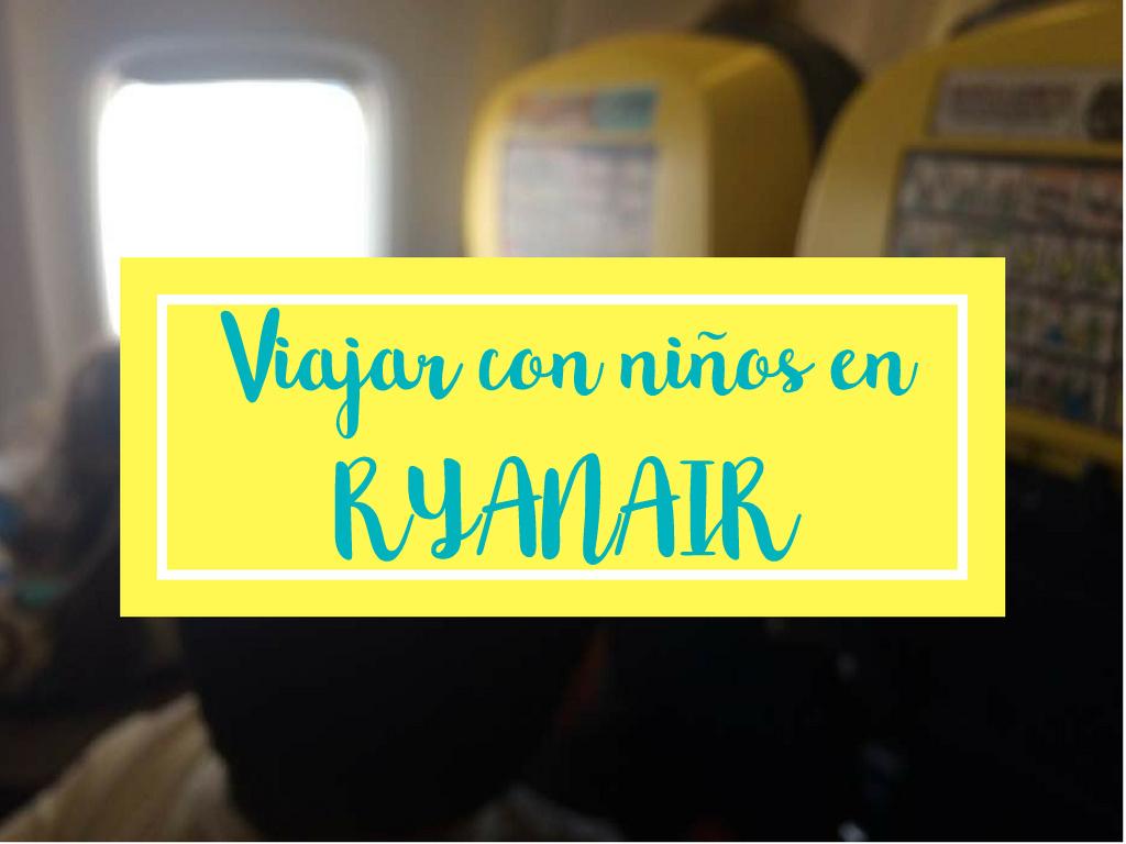 Volar con niños en Ryanair. Mi experiencia.