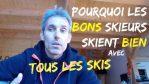 (Vidéo) Pourquoi les BONS SKIEURS skient bien avec N'IMPORTE quels SKIS ?