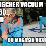 [Vidéo] TEST FISCHER VACUUM 2017-18 et scan 3D du pied – On a testé, du magasin aux pistes de ski