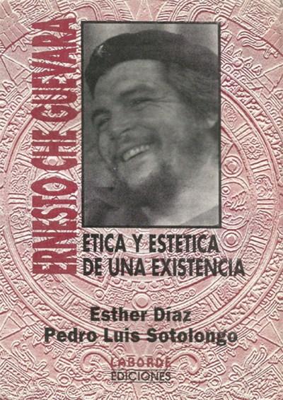Ernesto Che Guevara Etica y Estética de una Existencia