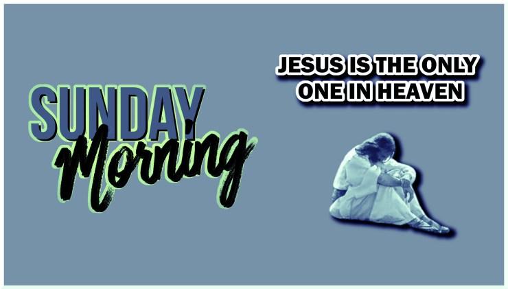 Jesus only one in Heaven