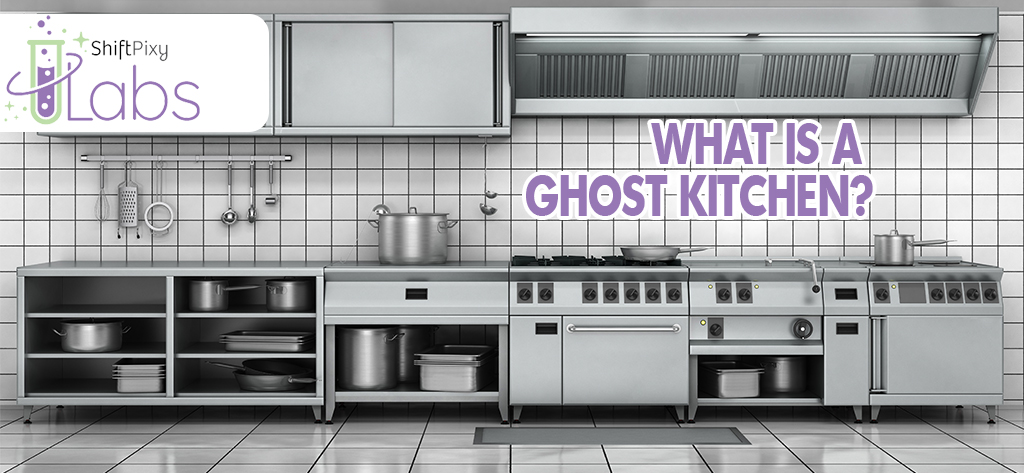 "Shiftpixy Labs Answers the question ""what is a ghost kitchen"" with stats, stories"