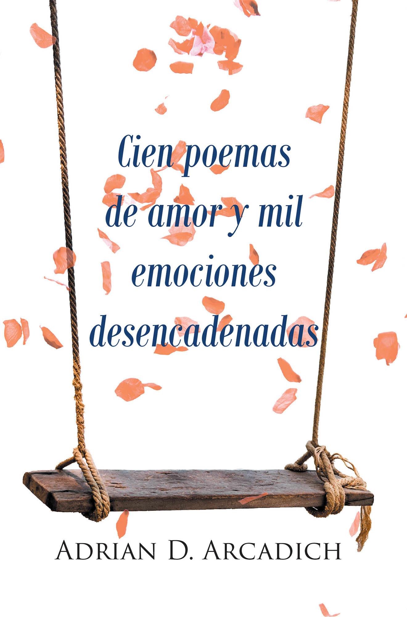 Adrian D. Arcadich presenta «Cien poemas de amor y mil emociones desencadenadas»