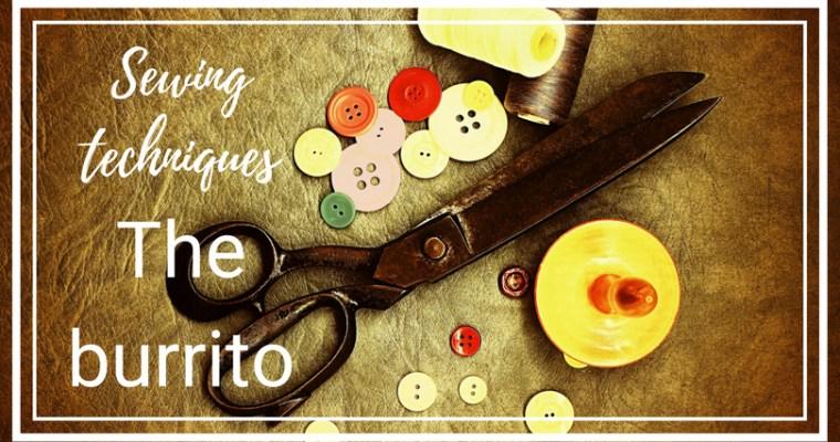 {Sewing Techniques} The burrito technique