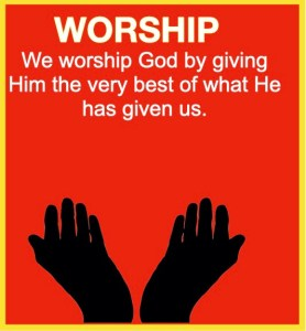 worship we worship god by giving him the very best of what he has given us