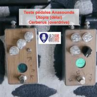 Test Pédales Anasounds - Délai Utopia et overdrive Cerberus